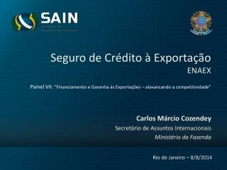 Carlos Márcio Cozendey Secretário de Assuntos Internacionais Ministério da Fazenda
