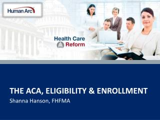 The  aca , Eligibility & Enrollment
