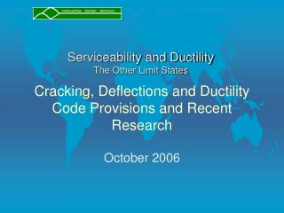 Cracking, Deflections and Ductility Code Provisions and Recent Research