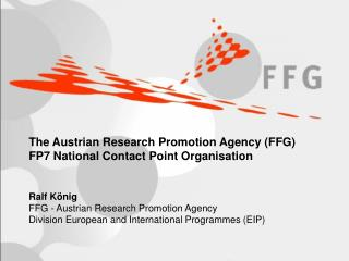 The Austrian Research Promotion Agency (FFG) FP7 National Contact Point Organisation Ralf König