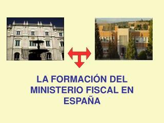 LA FORMACIÓN DEL MINISTERIO FISCAL EN ESPAÑA