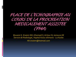 PLACE DE L�ECHOGRAPHIE AU COURS DE LA PROCREATION MEDICALEMENT ASSISTEE (PMA )