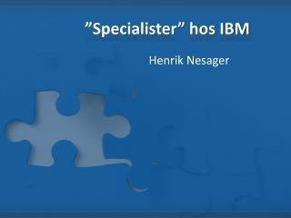 """""""Specialister"""" hos IBM"""