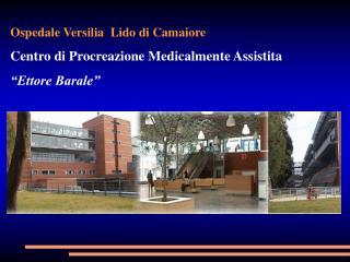 Ospedale Versilia  Lido di Camaiore Centro di Procreazione Medicalmente Assistita �Ettore Barale�