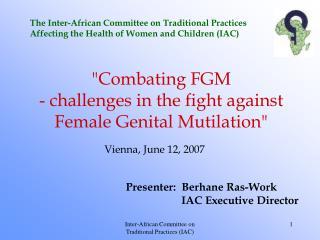 Presenter:  Berhane Ras-Work                     IAC Executive Director