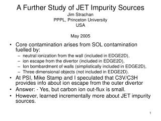 A Further Study of JET Impurity Sources Jim Strachan PPPL, Princeton University USA May 2005