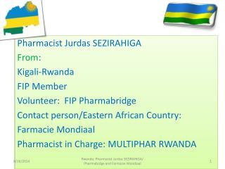 Pharmacist  Jurdas  SEZIRAHIGA From :  Kigali-Rwanda FIP Member Volunteer:  FIP  Pharmabridge