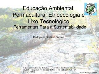 Educação Ambiental, Permacultura, Etnoecologia e Lixo Tecnológico