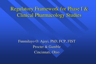 Regulatory Framework for Phase I & Clinical Pharmacology Studies