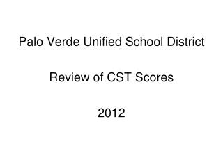 Palo Verde Unified School District Review of CST Scores 2012