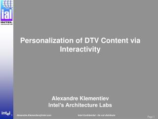 Personalization of DTV Content via Interactivity Alexandre Klementiev Intel's Architecture Labs