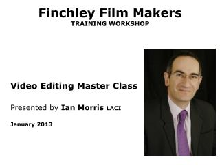Finchley Film Makers TRAINING WORKSHOP