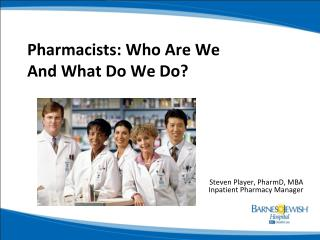 Pharmacists: Who Are We And What Do We Do?