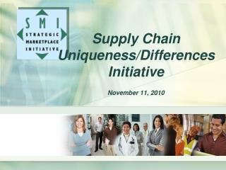 Supply Chain Uniqueness/Differences Initiative  November 11, 2010