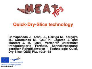 Quick-Dry-Slice technology