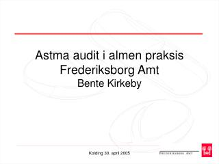 Astma audit i almen praksis Frederiksborg Amt Bente Kirkeby