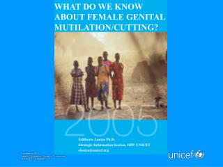 WHAT DO WE KNOW ABOUT FEMALE GENITAL MUTILATION/CUTTING?