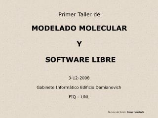 Primer Taller de MODELADO MOLECULAR Y  SOFTWARE LIBRE