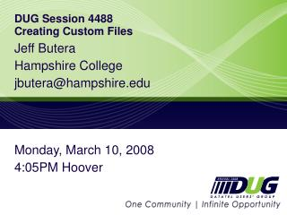 DUG Session 4488 Creating Custom Files
