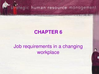 CHAPTER 6 Job requirements in a changing workplace