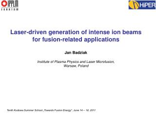 Laser- driven  generation o f  intense  ion  beams for  fusion-related applications  Jan Badziak
