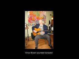 Vince Brown sounded fantastic!