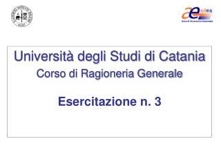 Università degli Studi di Catania Corso di Ragioneria Generale Esercitazione n. 3
