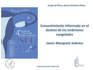 Consentimiento informado en el destino de los embriones congelados Javier Marqueta Sobrino