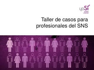 Taller de casos para profesionales del SNS