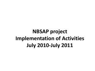 NBSAP project Implementation of Activities July 2010-July 2011