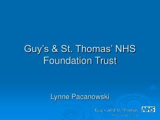 Guy's & St. Thomas' NHS Foundation Trust  Lynne Pacanowski