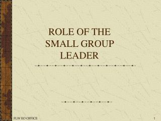 ROLE OF THE SMALL GROUP LEADER