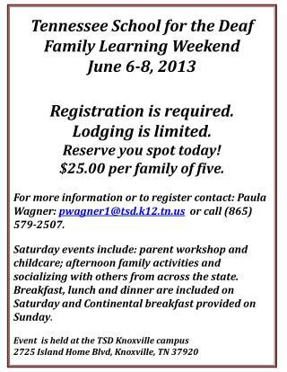 Tennessee School for the Deaf Family Learning Weekend  June 6-8, 2013 Registration is required.
