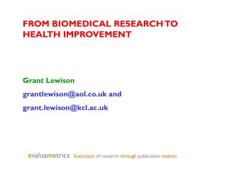 FROM BIOMEDICAL RESEARCH TO HEALTH IMPROVEMENT Grant Lewison grantlewison@aol.co.uk and