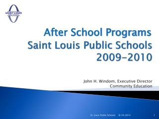Saint Louis Public Schools 2009-2010 John H. Windom, Executive Director Community Education