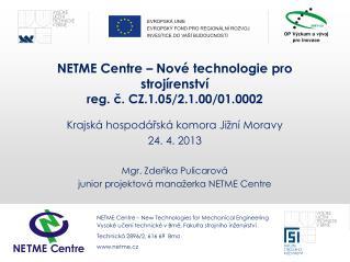 NETME Centre – Nové technologie pro strojírenství reg . č. CZ.1.05/2.1.00/01.0002