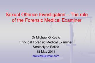 Sexual Offence Investigation � The role of the Forensic Medical Examiner