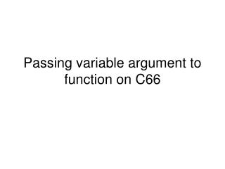 Passing variable argument to function on C66