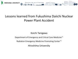 Lessons learned from Fukushima Daiichi Nuclear Power Plant Accident Koichi Tanigawa