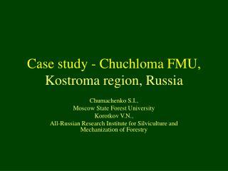 Case study - Chuchloma FMU,  Kostroma region, Russia