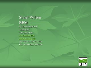 Stuart Wilson REM 69a Lensfield Road Cambridge  CB2 1EN, UK  rem.uk mail@rem.uk