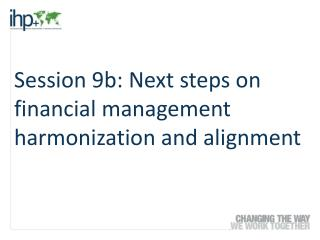 Session 9b: Next steps on financial management harmonization and alignment