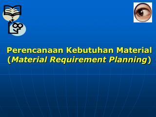Perencanaan Kebutuhan Material ( Material Requirement Planning )