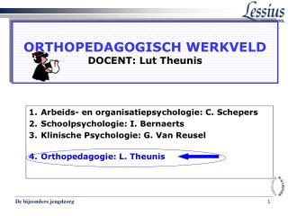 ORTHOPEDAGOGISCH WERKVELD DOCENT: Lut Theunis