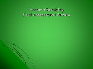 Honors Chemistry Final Assessment Review