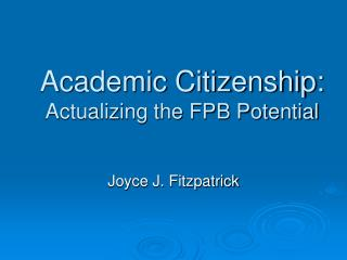 Academic Citizenship: Actualizing the FPB Potential