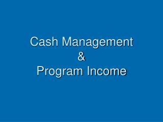 Cash Management & Program Income