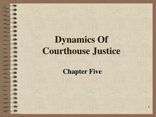 Dynamics Of  Courthouse Justice
