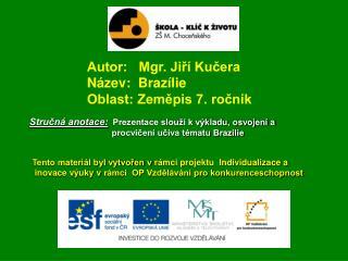 Autor:   Mgr. Jiří Kučera Název:  Brazílie Oblast: Zeměpis 7. ročník