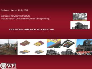 EDUCATIONAL EXPERIENCES WITH BIM AT WPI